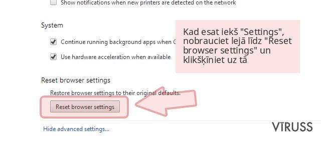 Kad esat iekš 'Settings', nobrauciet lejā līdz 'Reset browser settings' un klikšķīniet uz tā