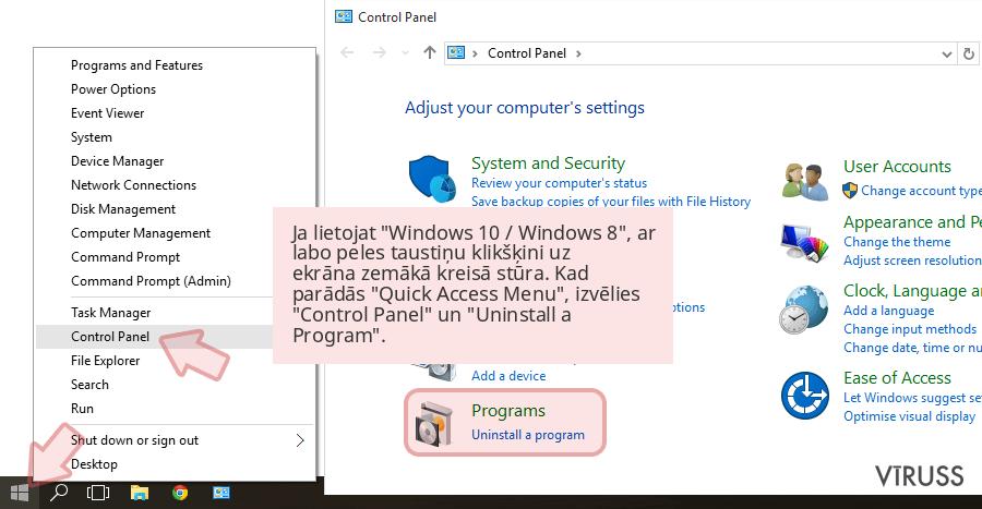 Ja lietojat 'Windows 10 / Windows 8', ar labo peles taustiņu klikšķini uz ekrāna zemākā kreisā stūra. Kad parādās 'Quick Access Menu', izvēlies 'Control Panel' un 'Uninstall a Program'.