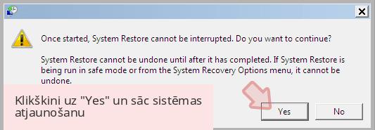 Klikškini uz 'Yes' un sāc sistēmas atjaunošanu
